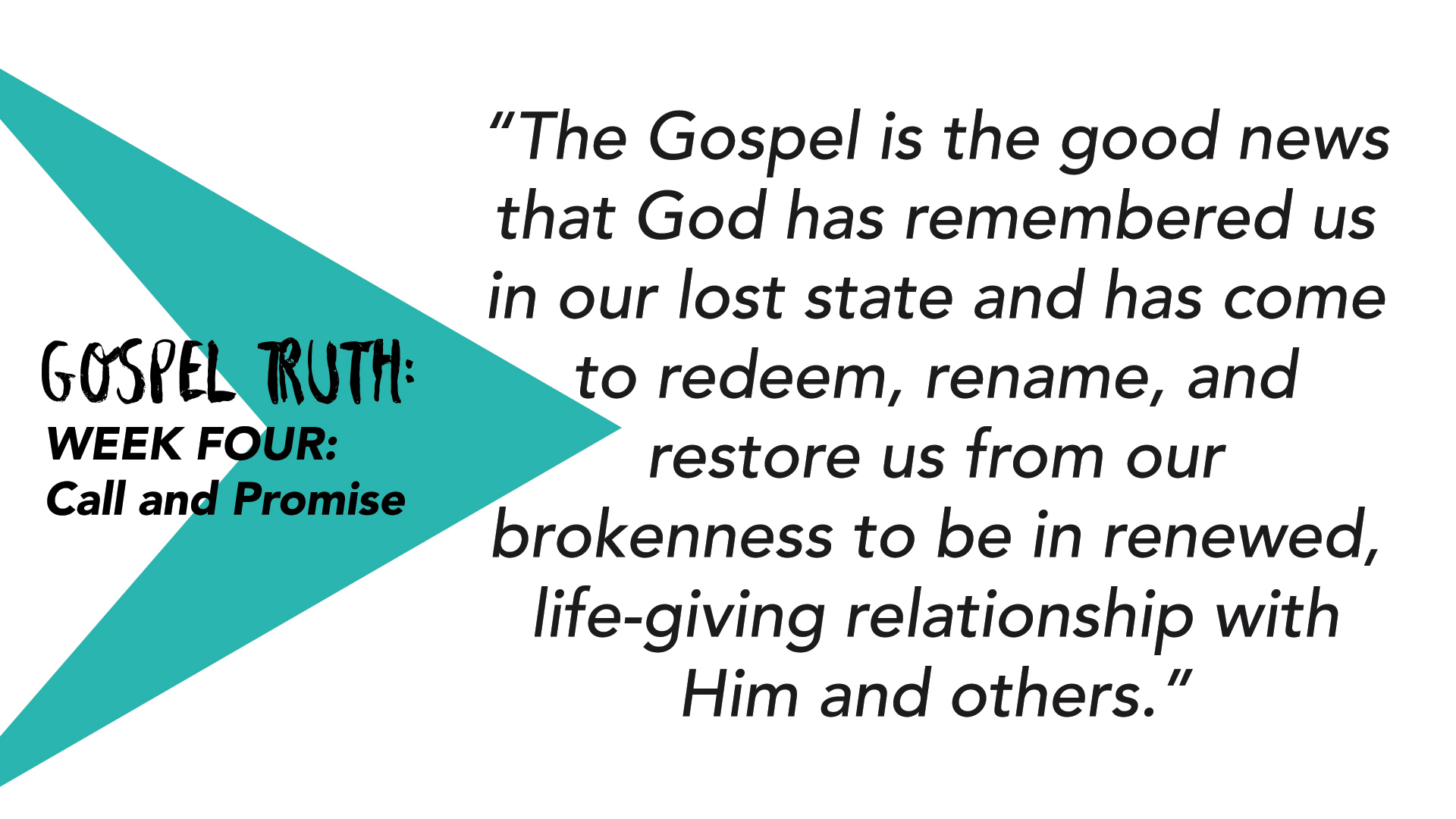 """The Gospel is the good news that God has remembered us in our lost state and has come to redeem, rename, and restore us from our brokenness to be in renewed, life-giving relationship with Him and others."""