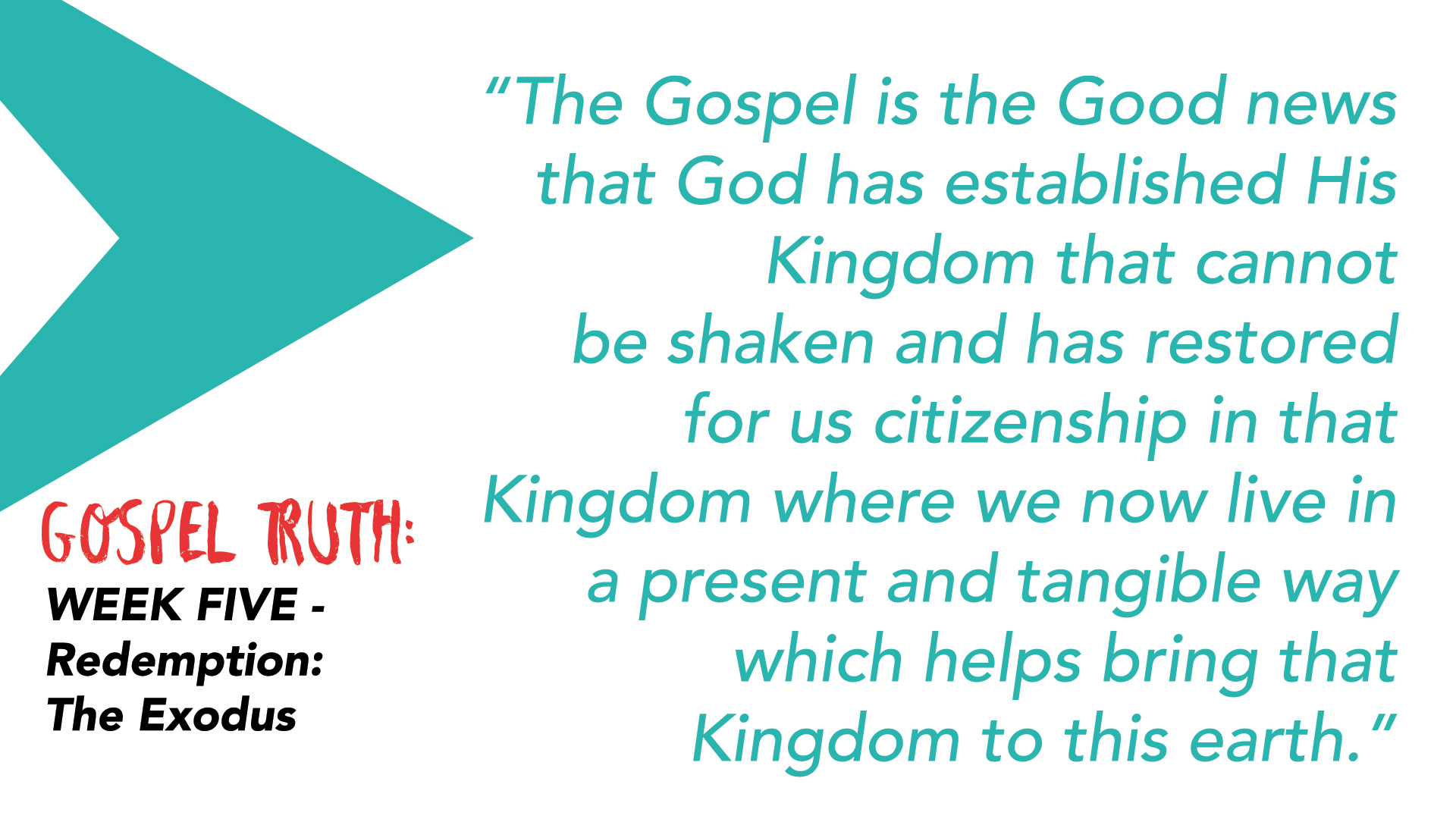 """The Gospel is the Good news that God has established His Kingdom that cannot be shaken and has restored for us citizenship in that Kingdom where we now live in a present and tangible way which helps bring that Kingdom to this earth."""