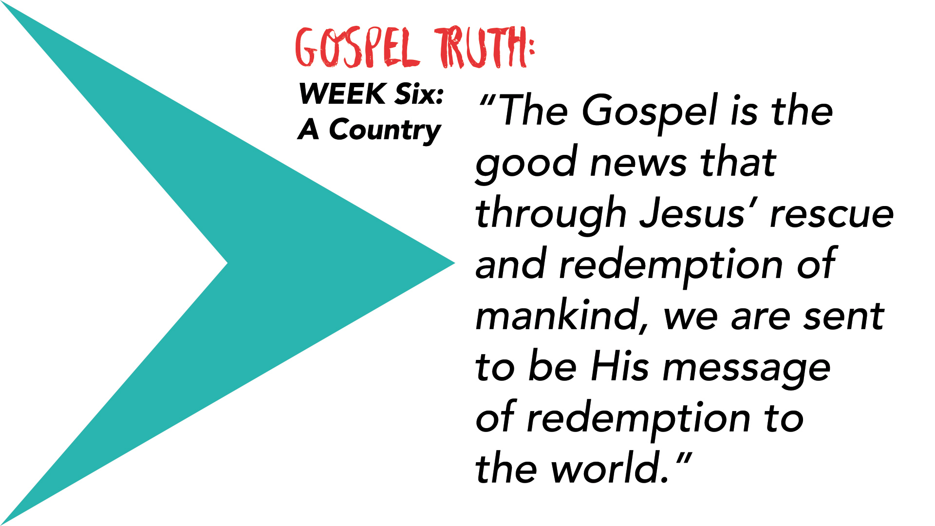 """The Gospel is the good news that through Jesus' rescue and redemption of mankind, we are sent to be His message of redemption to the world."""