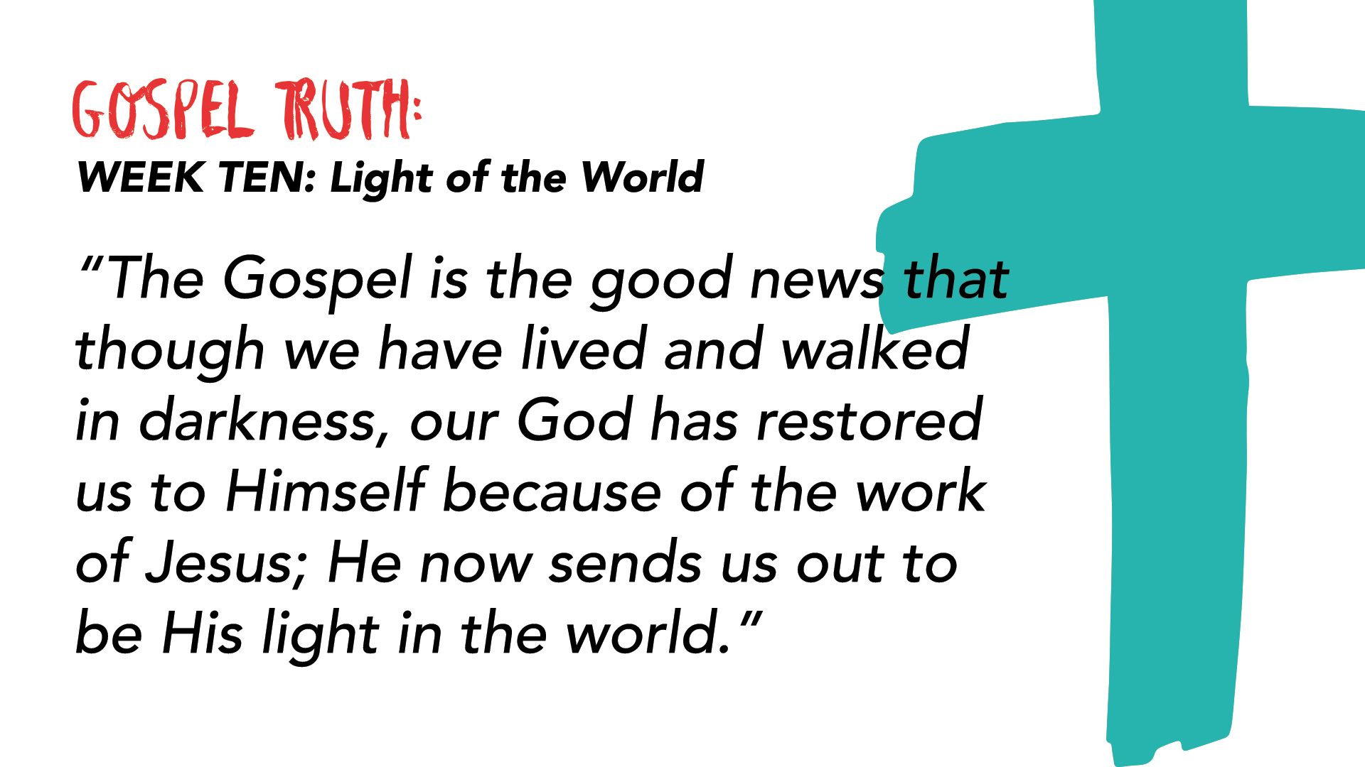 """The Gospel is the good news that though we have lived and walked in darkness, our God has restored us to Himself because of the work of Jesus; He now sends us out to be His light in the world."""