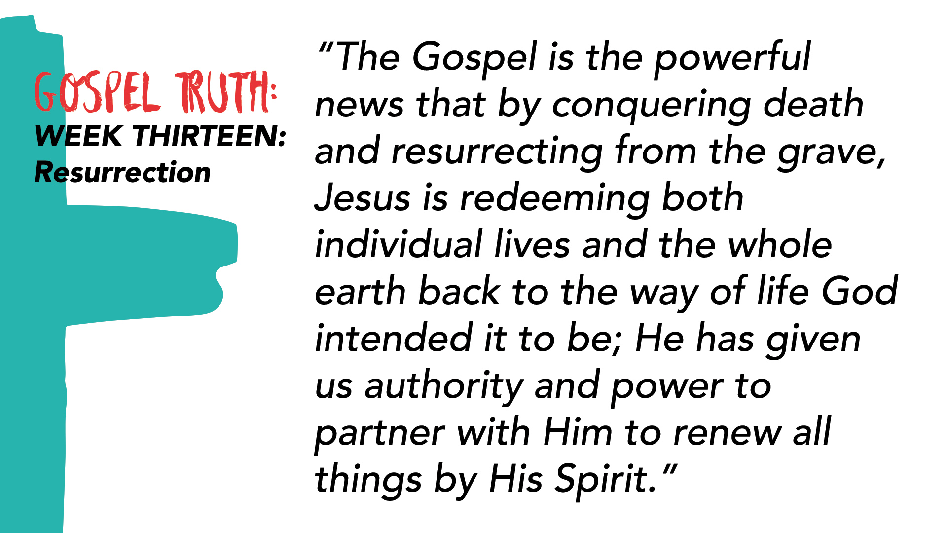 """The Gospel is the powerful news that by conquering death and resurrecting from the grave, Jesus is redeeming both individual lives and the whole earth back to the way of life God intended it to be; He has given us authority and power to partner with Him to renew all things by His Spirit."""
